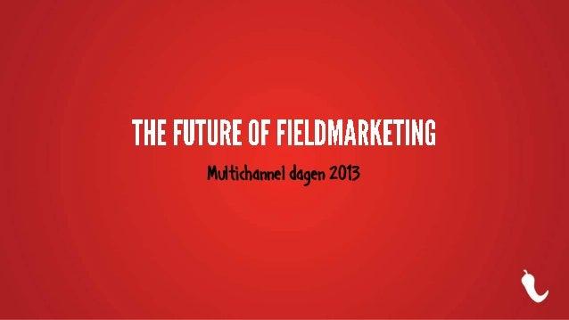 The future of fieldmarketing - Multichannel 2013 edition