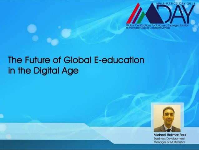 The future of global e education in digital age mr. michael