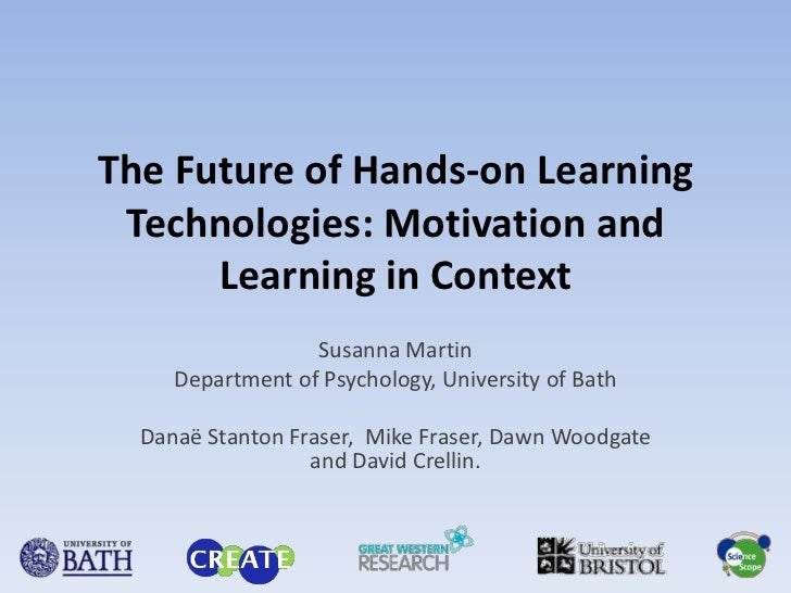 The Future of Hands-on Learning Technologies: Motivation and Learning in Context<br />Susanna Martin<br />Department of Ps...