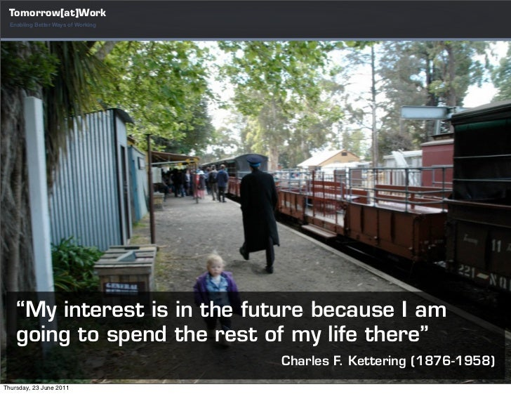 """Tomorrow[at]Work  Enabling Better Ways of Working    """"My interest is in the future because I am    going to spend the rest..."""