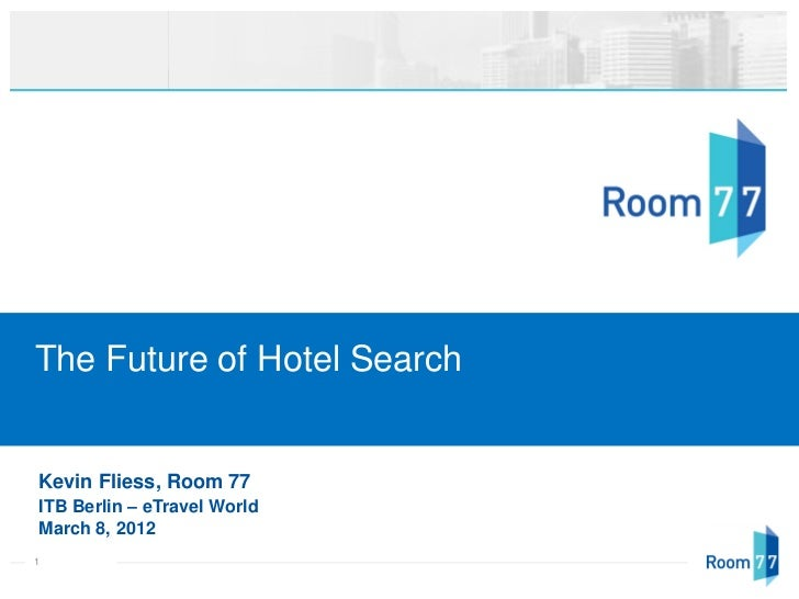The Future of Hotel SearchKevin Fliess, Room 77ITB Berlin – eTravel WorldMarch 8, 20121