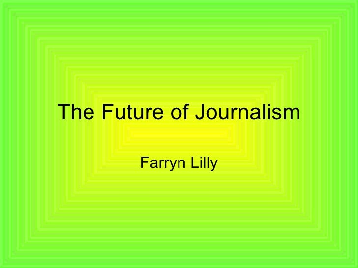 The Future of Journalism Farryn Lilly