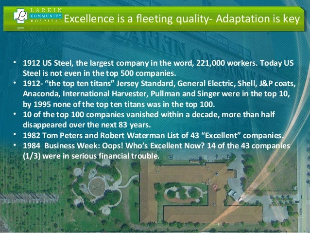 Excellence is a fleeting quality- Adaptation is key • 1912 US Steel, the largest company in the word, 221,000 workers. Tod...
