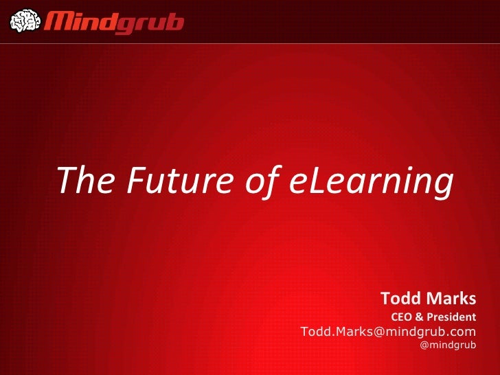 The Future of eLearning                         Todd Marks                         CEO & President              Todd.Marks...