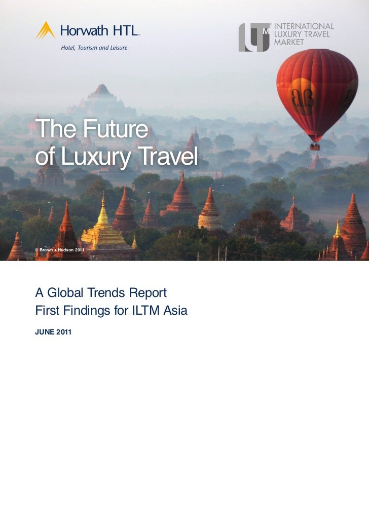 The Futureof Luxury Travel© Brown + Hudson 2011A Global Trends ReportFirst Findings for ILTM AsiaJUNE 2011