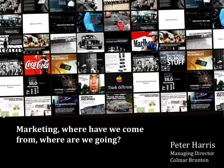 Marketing, where have we come from, where are we going?                                 Peter Harris                      ...