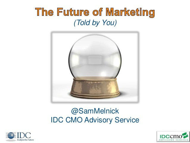 (Told by You) 1 @SamMelnick IDC CMO Advisory Service