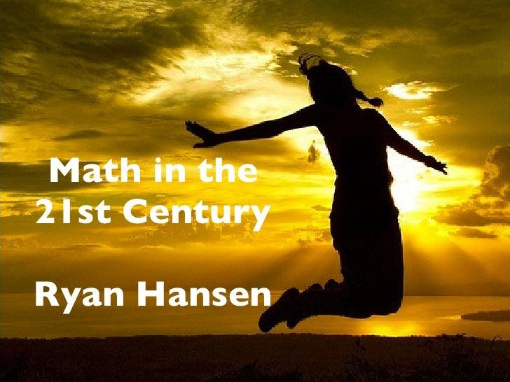 Math in the 21st Century  Ryan Hansen