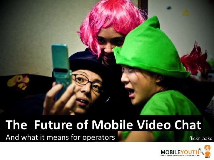 The  Future of Mobile Video Chat<br />And what it means for operators<br />