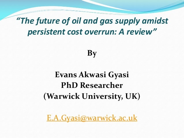 """The future of oil and gas supply amidst persistent cost overrun: A review"" By Evans Akwasi Gyasi PhD Researcher (Warwick ..."