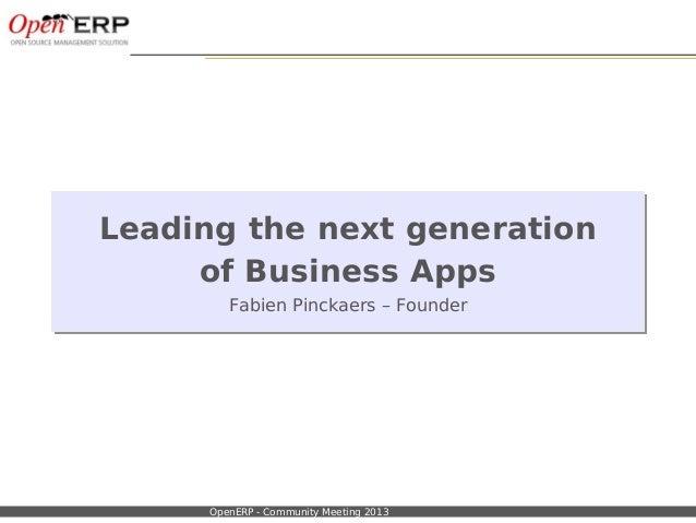 Nom du fichier – à compléter OpenERP - Community Meeting 2013 Leading the next generation of Business Apps Fabien Pinckaer...