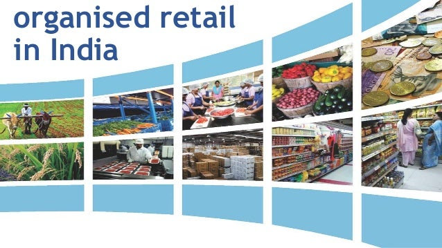 organized retail current and future prospects Existing businesses both in urban and rural zones is to be seen in the future  total retail and organized retail  in india | towards a brighter tomorrow,.