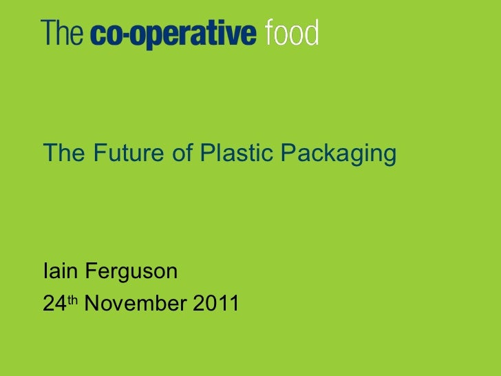 The Future of Plastic PackagingIain Ferguson24th November 2011