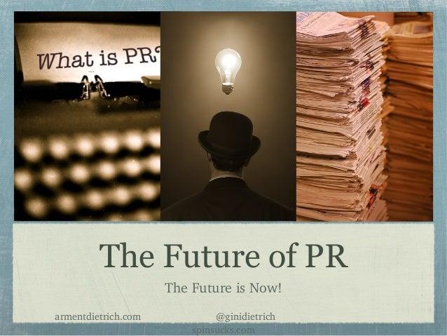 The Future of PRTheFutureisNow!armentdietrich.com@ginidietrich...