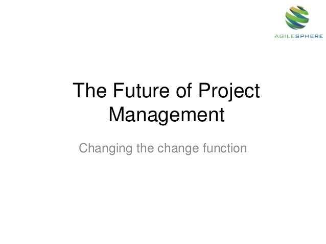 The Future of Project Management Changing the change function