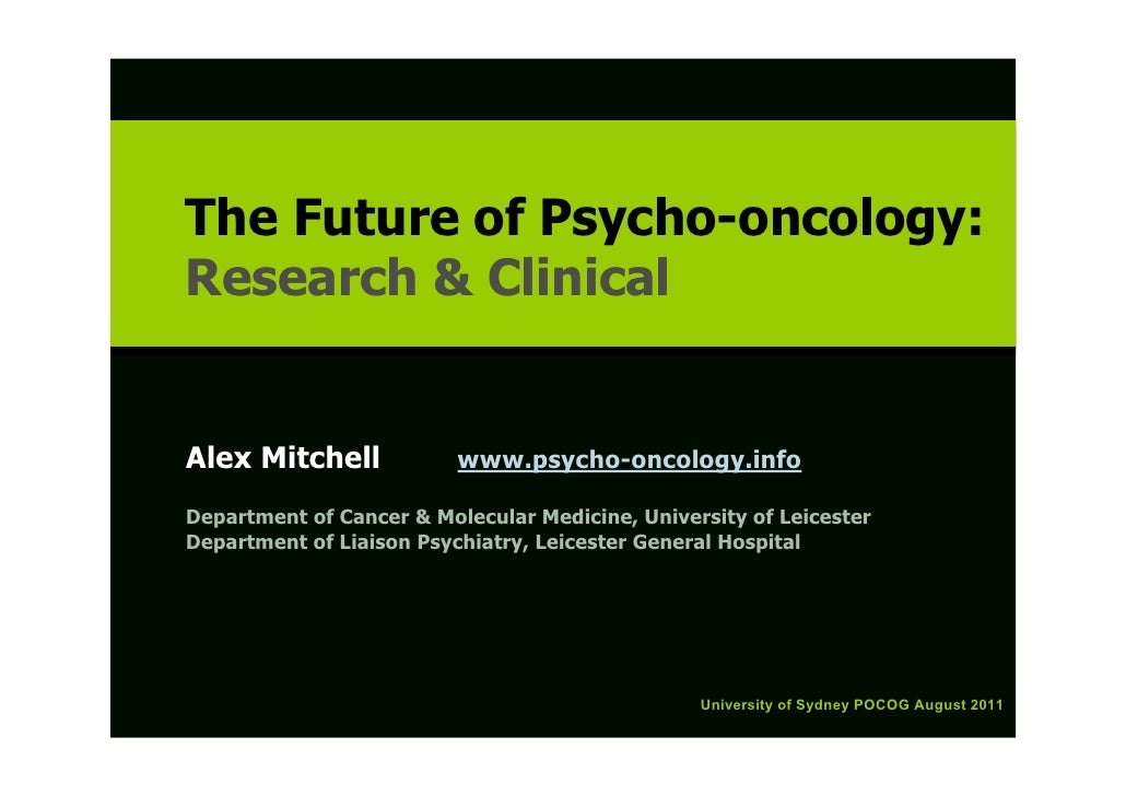 The Future of Psycho-oncology:The Future of Psycho-oncology:Research & ClinicalResearch & ClinicalAlex Mitchell           ...