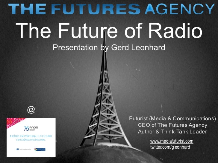 The Future of Radio      Presentation by Gerd Leonhard      @                         Futurist (Media & Communications)   ...
