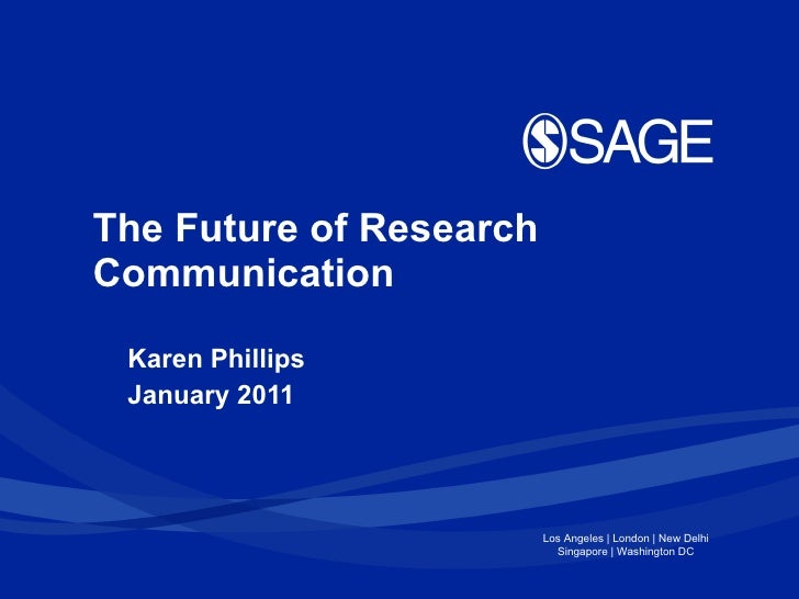 The Future of Research Communication Karen Phillips January 2011