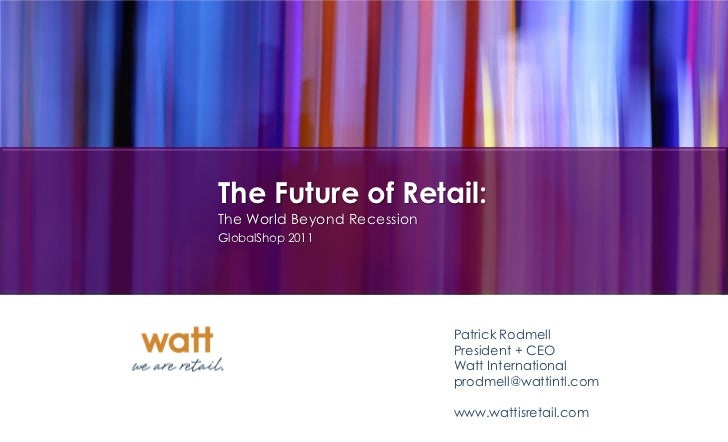 The Future of Retail:The World Beyond RecessionGlobalshop 2011                             Patrick Rodmell                ...