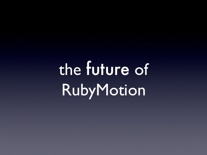 the future ofRubyMotion