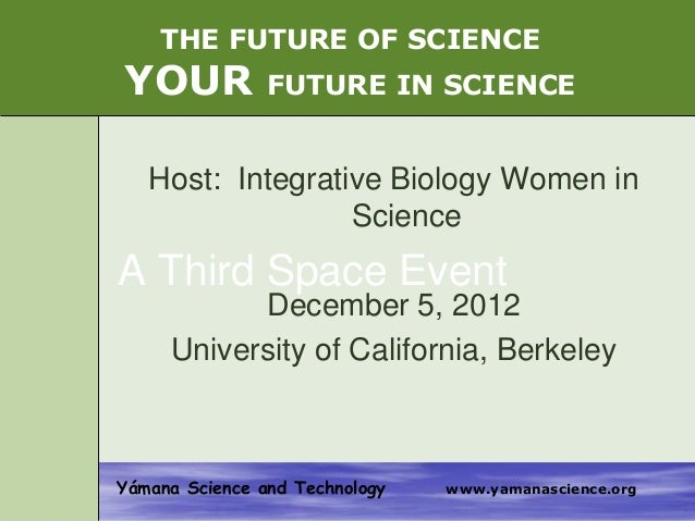 THE FUTURE OF SCIENCEYOUR            FUTURE IN SCIENCE   Host: Integrative Biology Women in                  ScienceA Thir...
