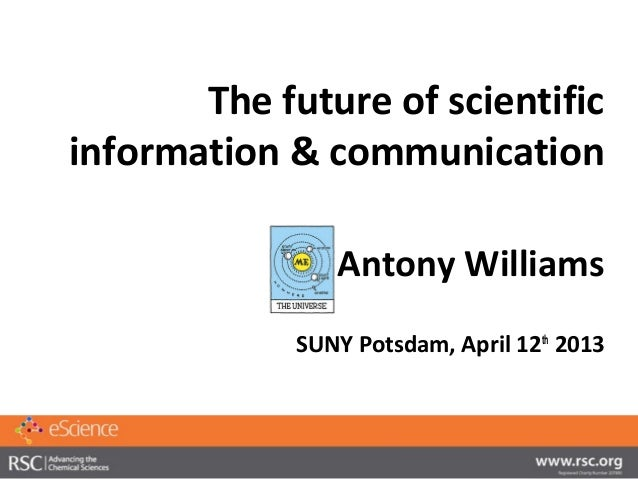 The future of scientificinformation & communication                Antony Williams             SUNY Potsdam, April 12th 2013