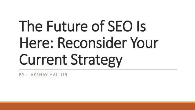 The Future of SEO Is Here: Reconsider Your Current Strategy BY – AKSHAY HALLUR