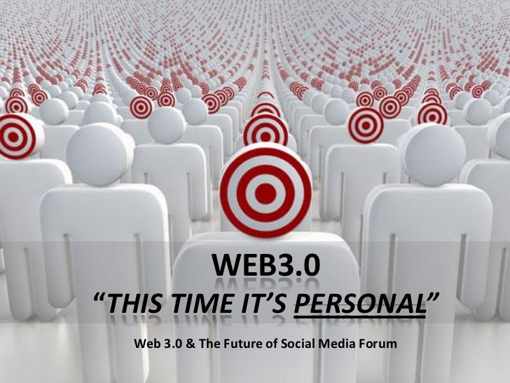 "WEB3.0""THIS TIME IT'S PERSONAL""  Web 3.0 & The Future of Social Media Forum"