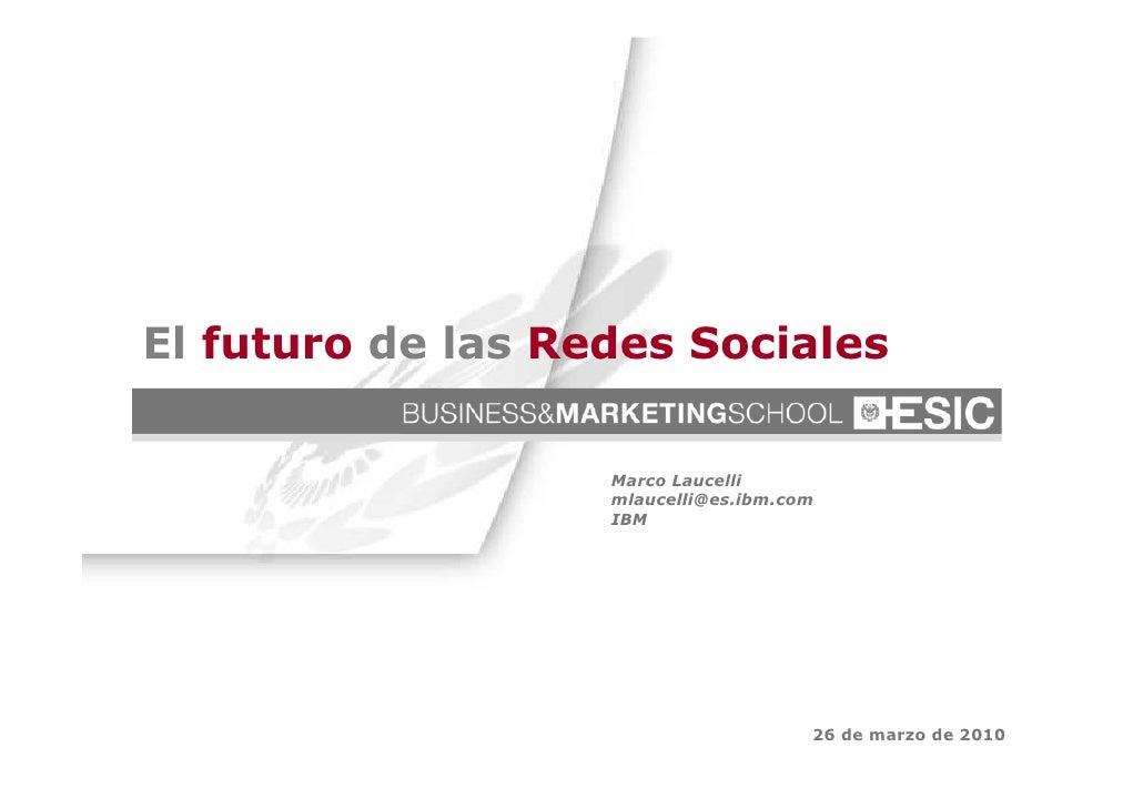 El futuro de las Redes Sociales                   Marco Laucelli                   mlaucelli@es.ibm.com                   ...