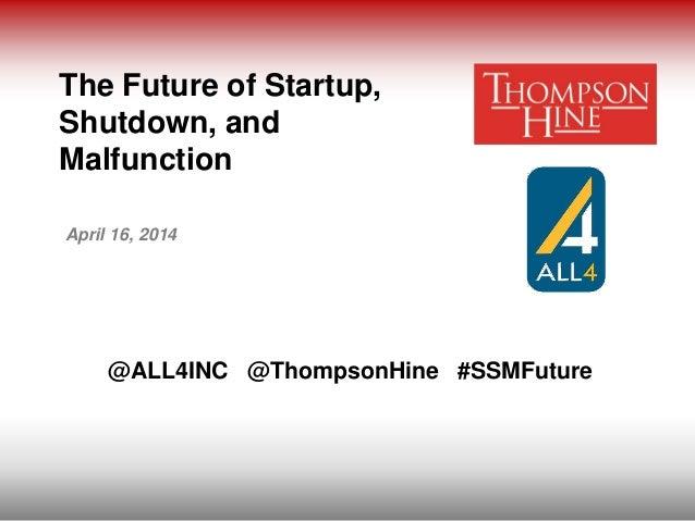 The Future of Startup, Shutdown, and Malfunction April 16, 2014 @ALL4INC @ThompsonHine #SSMFuture