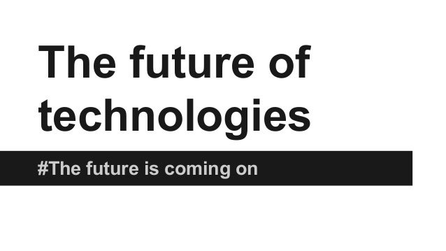 The future of technologies #The future is coming on