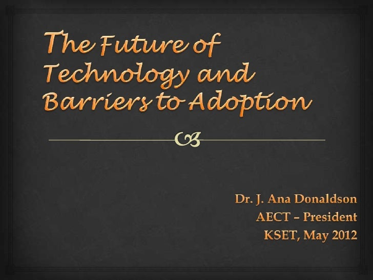 The future of technology and barriers to adoption