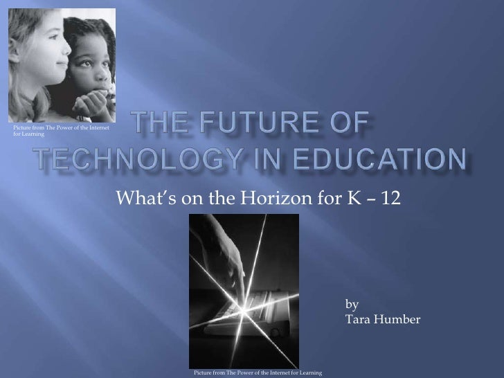 The  Future Of  Technology In  Education