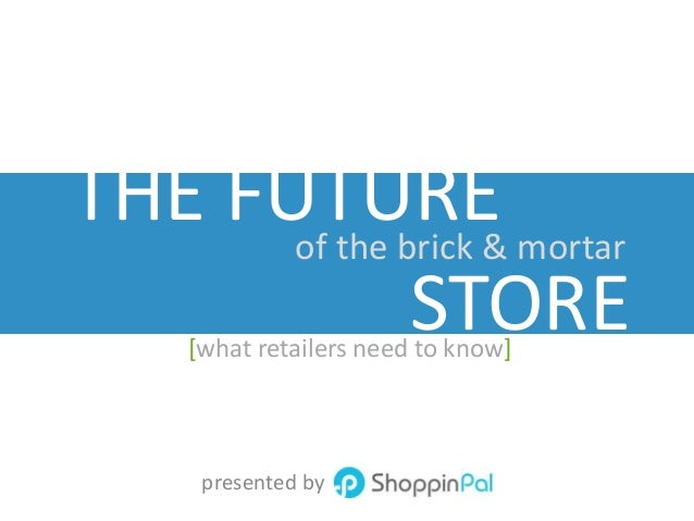 THE FUTURE presented by STORE of the brick & mortar [what retailers need to know]