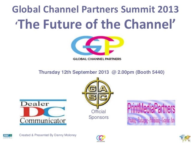 Global Channel Partners Summit 2013 'The  Future of the Channel'  Thursday 12th September 2013 @ 2.00pm (Booth 5440)  Offi...
