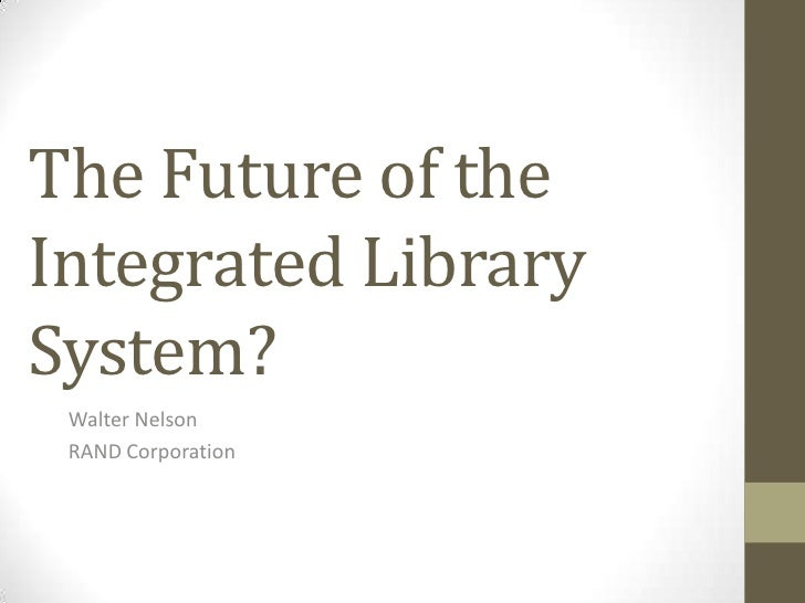 The Future of the Integrated Library System?<br />Walter Nelson<br />RAND Corporation<br />