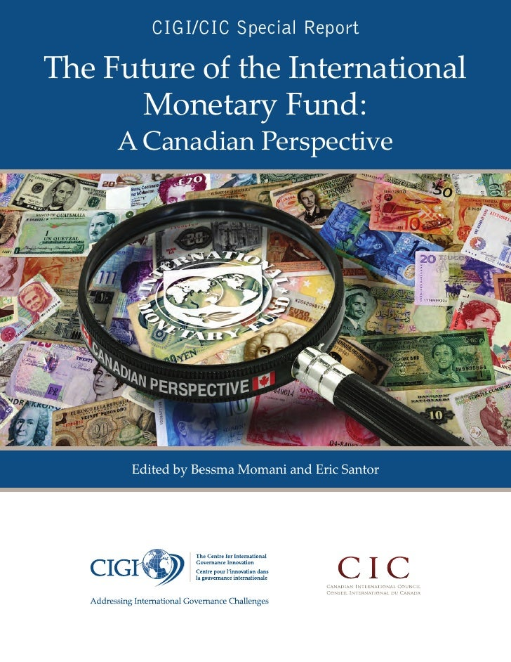 CIGI/CIC Special ReportThe Future of the International      Monetary Fund:     A Canadian Perspective      Edited by Bessm...