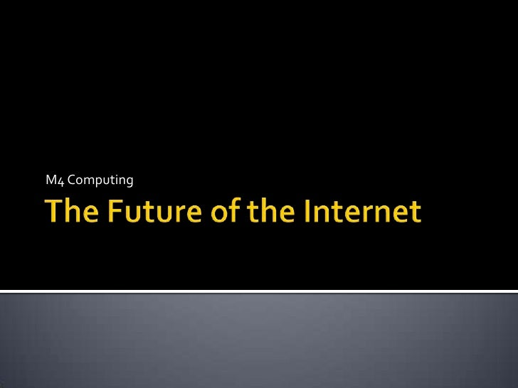The Future of the Internet<br />M4 Computing<br />