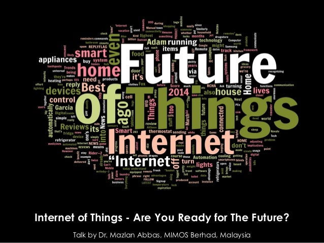 Internet of Things - Are You Ready for The Future? Talk by Dr. Mazlan Abbas, MIMOS Berhad, Malaysia