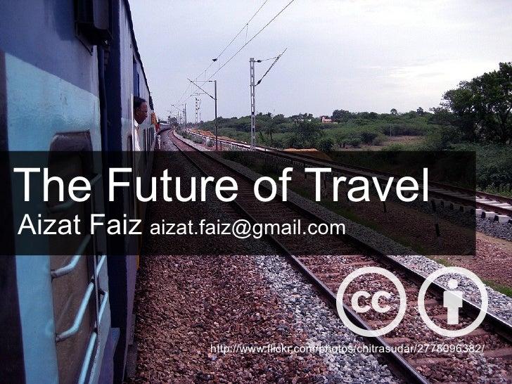 The Future of Travel [email_address] Aizat Faiz http://www.flickr.com/photos/chitrasudar/2778096382/