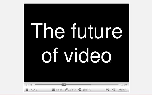 The Future of Video 2013