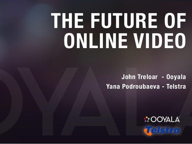 The Future of Online Video - Ooyala Telstra