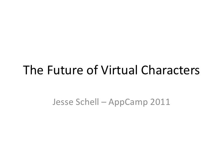 The Future of Virtual Characters<br />Jesse Schell – AppCamp 2011<br />