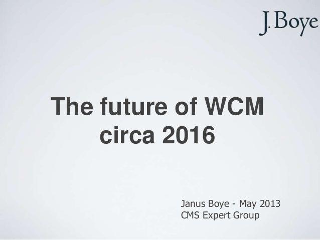 The future of WCMcirca 2016Janus Boye - May 2013CMS Expert Group