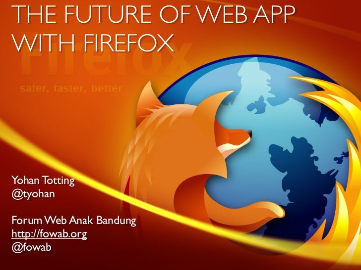 THE FUTURE OF WEB APPWITH FIREFOXYohan Totting@tyohanForum Web Anak Bandunghttp://fowab.org@fowab