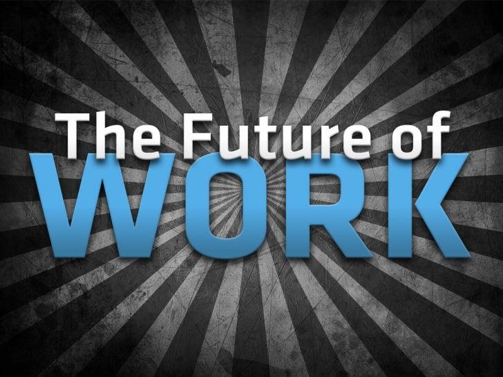 Thefutureofwork 091027180703-phpapp01