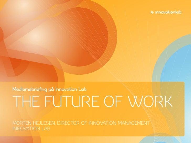 <p><strong>Slide 1: </strong>Medlemsbriefing på Innovation Lab   THE FUTURE OF WORK MORTEN HEJLESEN, DIRECTOR OF INNOVATIO...