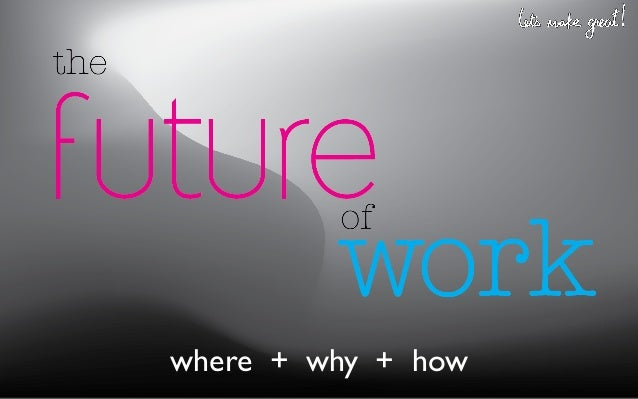 """""""the FUTURE of WORK"""" by Let's Make Great!"""