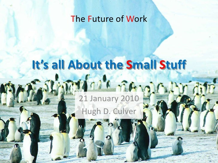 The Future of Work<br />It's all About the Small Stuff<br />21 January 2010<br />Hugh D. Culver<br />