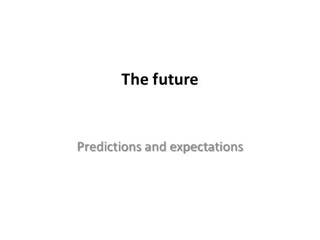 The future  Predictions and expectations